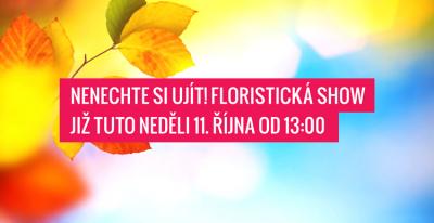 Nenechte si ujít! Floristická show již tuto neděli 11. října od 13:00!